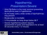 hypothermia presentation severe