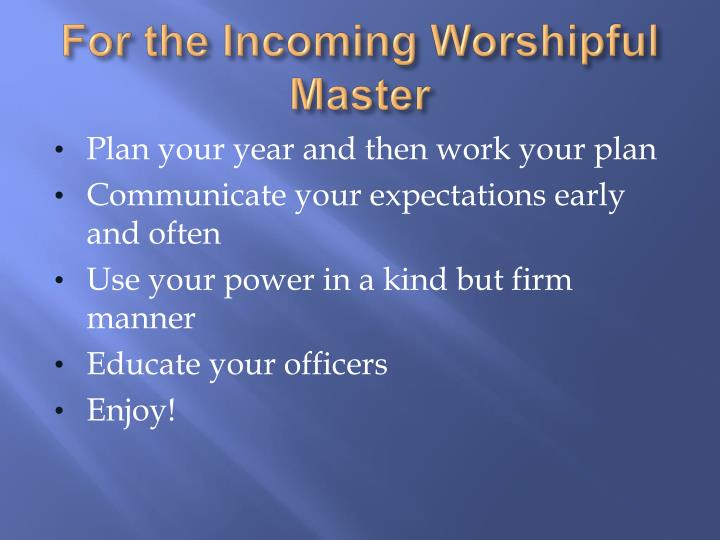 For the Incoming Worshipful Master