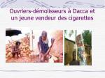 ouvriers d molisseurs dacca et un jeune vendeur des cigarettes