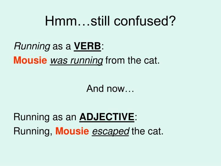 Hmm…still confused?
