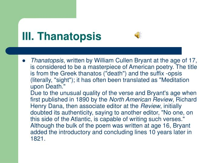 """the description of death in william cullen bryants poem thanatopsis In summary, """"thanatopsis"""" is william cullen bryant's elaboration on his journey to understanding death and its many fearful components by utilizing many techniques common to american."""