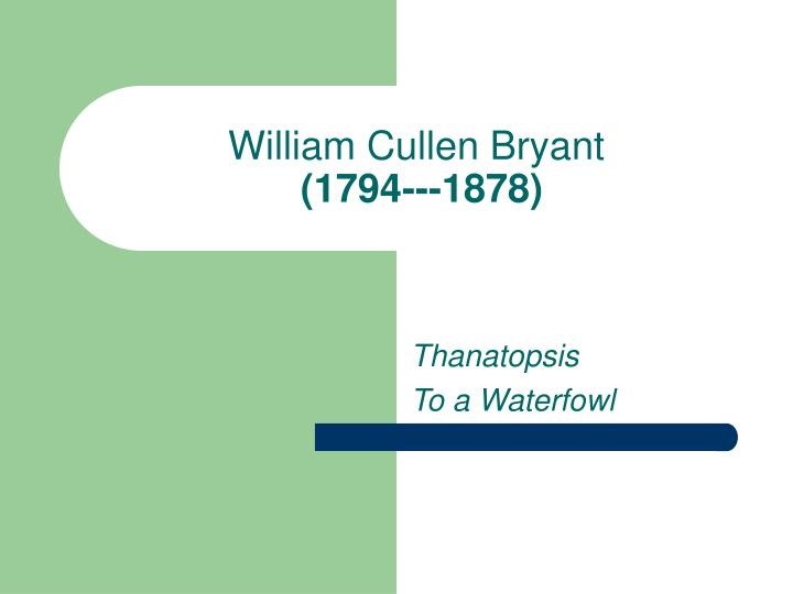 the life and times of william cullen bryant Examine the life, times, and work of william cullen bryant through detailed author biographies on enotes.