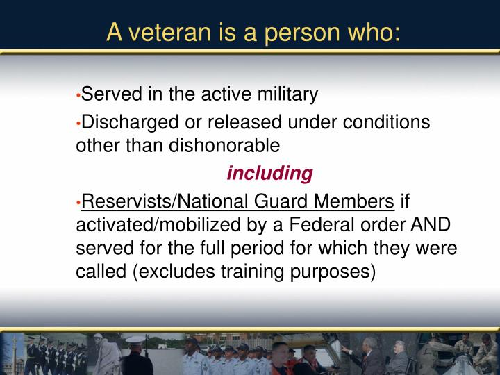 A veteran is a person who