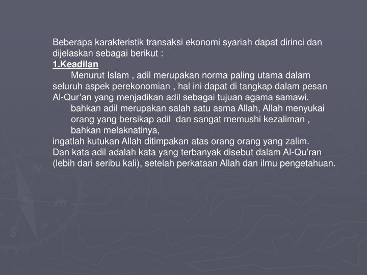 Beberapa karakteristik transaksi ekonomi syariah dapat dirinci dan