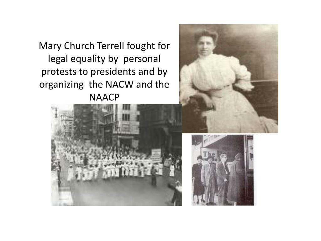 Mary Church Terrell fought for legal equality by  personal protests to presidents and by organizing  the NACW and the NAACP
