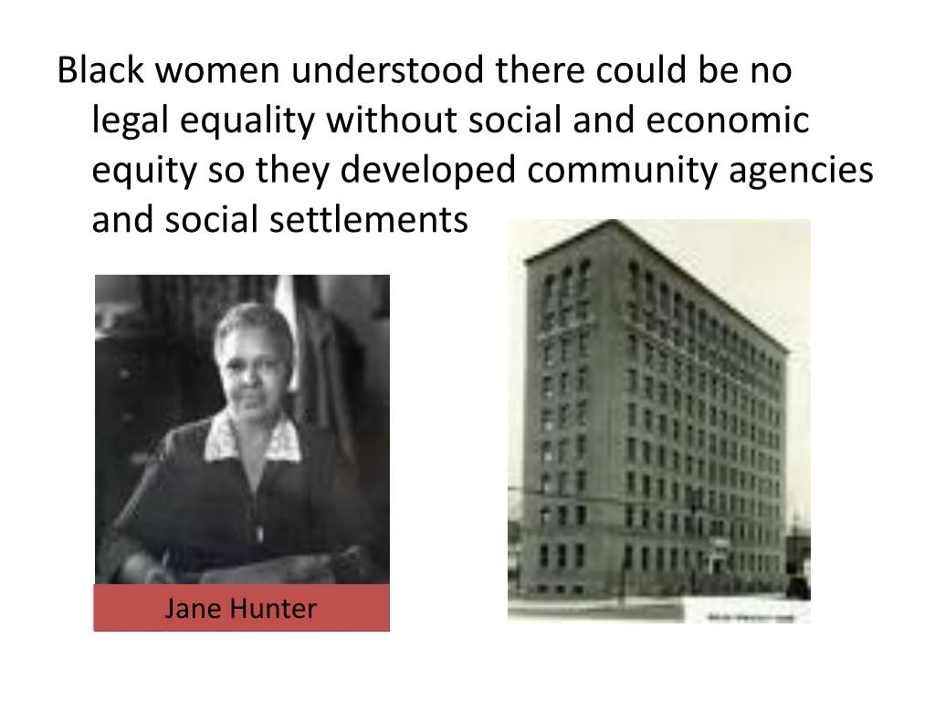 Black women understood there could be no legal equality without social and economic equity so they developed community agencies and social settlements