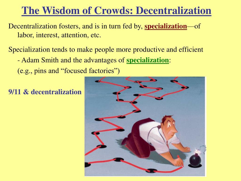The Wisdom of Crowds: Decentralization