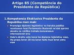 artigo 85 compet ncia do presidente da rep blica