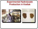 experimental hydrolysate production in kodiak