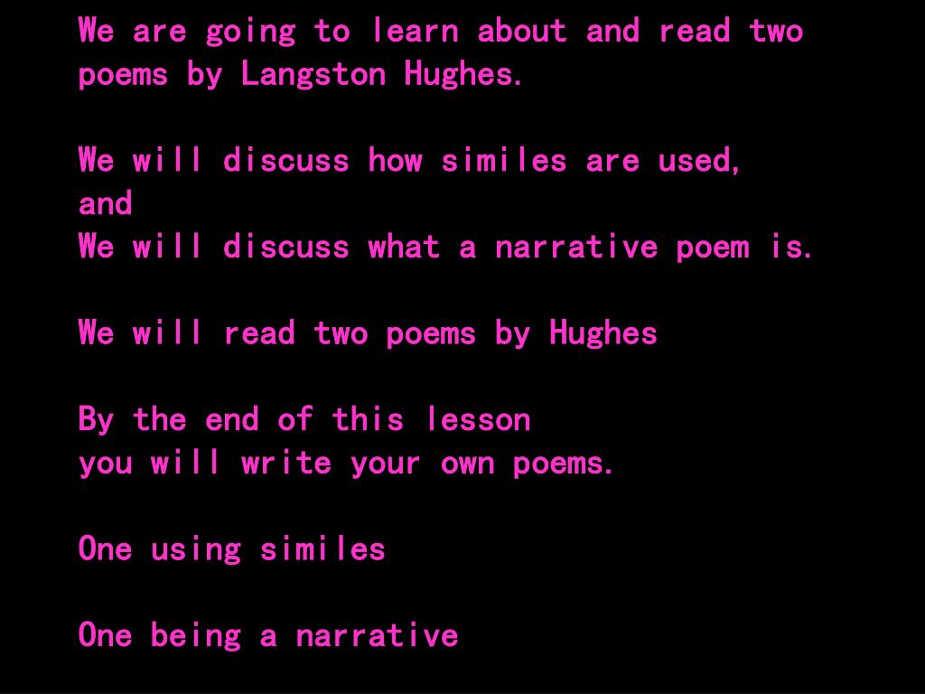 We are going to learn about and read two poems by Langston Hughes.