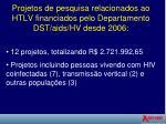 projetos de pesquisa relacionados ao htlv financiados pelo departamento dst aids hv desde 2006