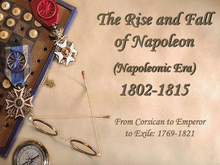 the rise and fall of napoleon napoleonic era 1802 1815 n.