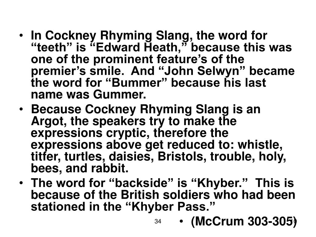 """In Cockney Rhyming Slang, the word for """"teeth"""" is """"Edward Heath,"""" because this was one of the prominent feature's of the premier's smile.  And """"John Selwyn"""" became the word for """"Bummer"""" because his last name was Gummer."""