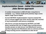 implementation issue initial discussions jobs server approach