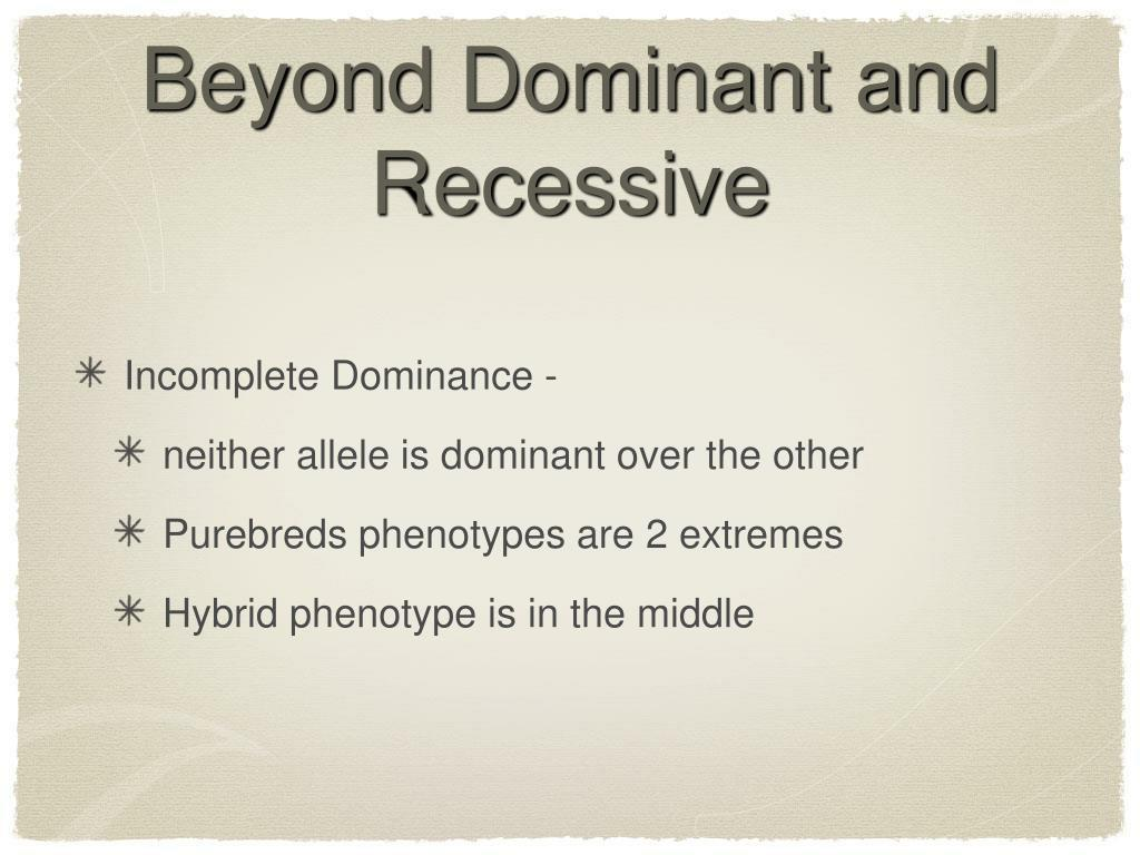Beyond Dominant and Recessive