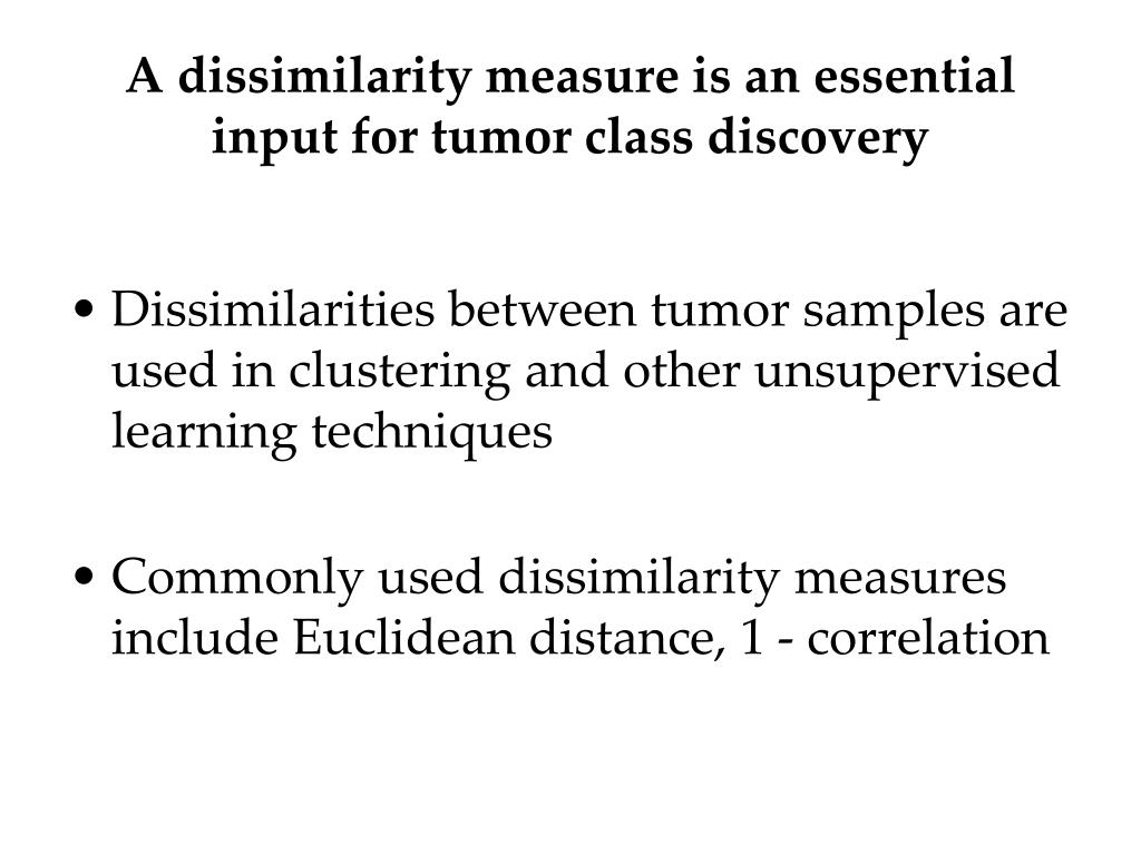 A dissimilarity measure is an essential input for tumor class discovery
