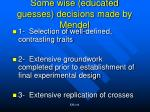 some wise educated guesses decisions made by mendel