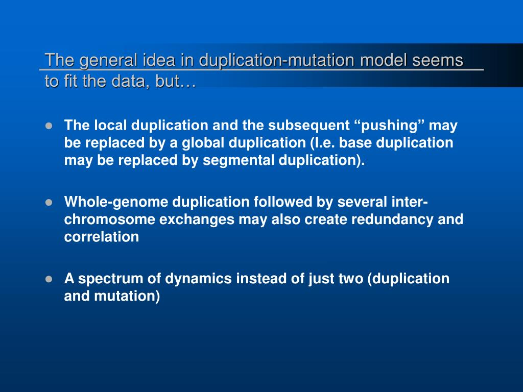 The general idea in duplication-mutation model seems to fit the data, but…