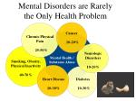 mental disorders are rarely the only health problem