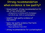 strong recommendation when evidence is low quality1