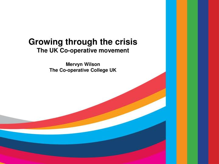growing through the crisis the uk co operative movement mervyn wilson the co operative college uk n.