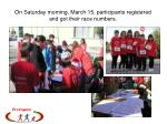 on saturday morning march 15 participants registered and got their race numbers