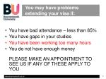 you may have problems extending your visa if