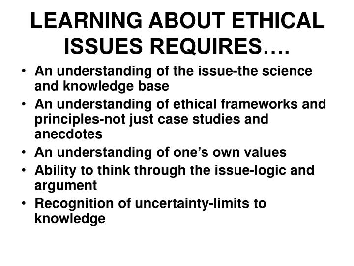 LEARNING ABOUT ETHICAL ISSUES REQUIRES….