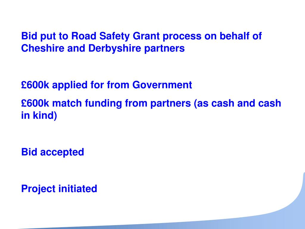 Bid put to Road Safety Grant process on behalf of Cheshire and Derbyshire partners