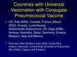 countries with universal vaccination with conjugate pneumococcal vaccine