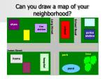 can you draw a map of your neighborhood