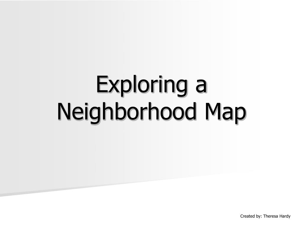 exploring a neighborhood map l.