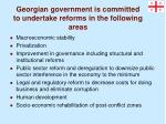 georgian government is committed to undertake reforms in the following areas