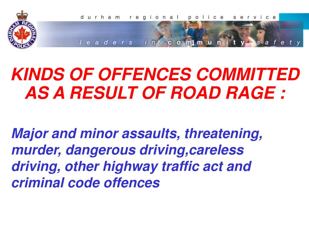 KINDS OF OFFENCES COMMITTED AS A RESULT OF ROAD RAGE :