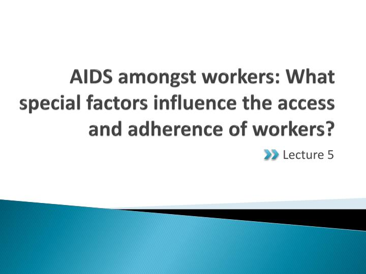 aids amongst workers what special factors influence the access and adherence of workers n.