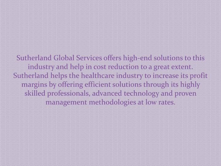 Sutherland Global Services offers high-end solutions to this industry and help in cost reduction to ...