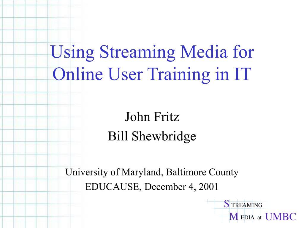 Using Streaming Media for Online User Training in IT