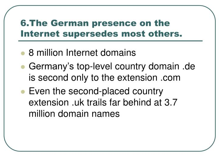 6.The German presence on the Internet supersedes most others.