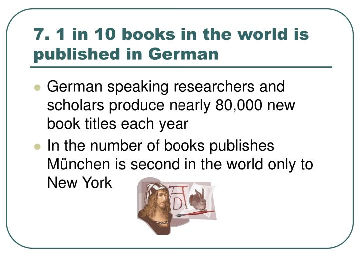 7. 1 in 10 books in the world is published in German