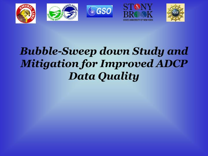bubble sweep down study and mitigation for improved adcp data quality n.