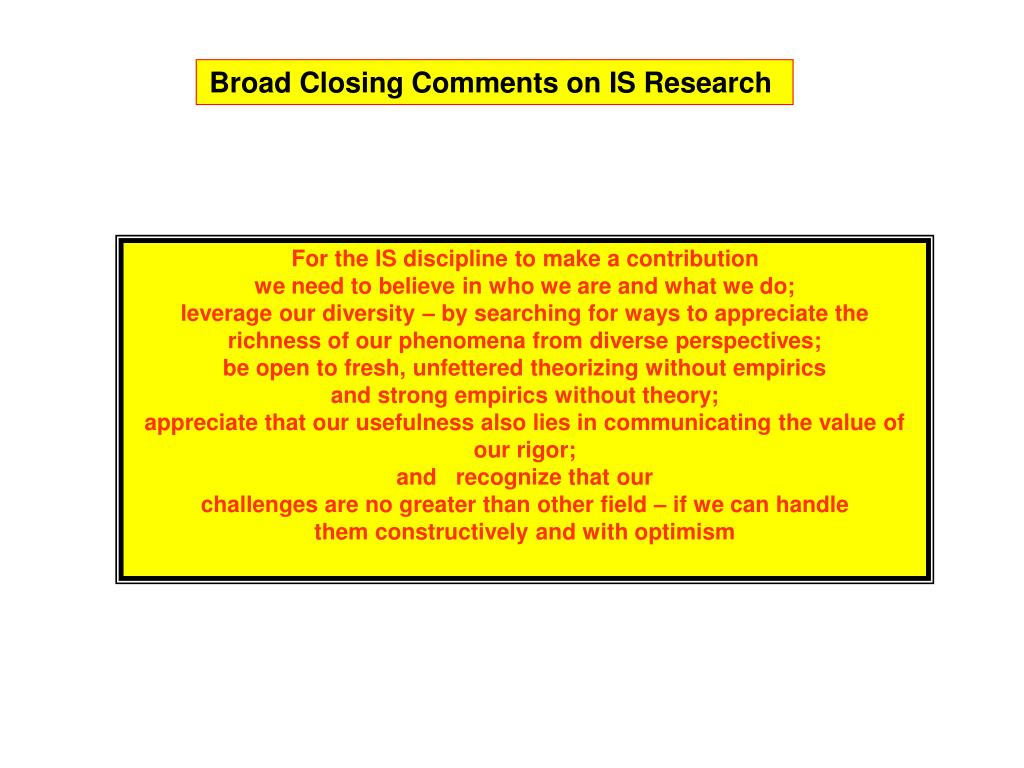 Broad Closing Comments on IS Research