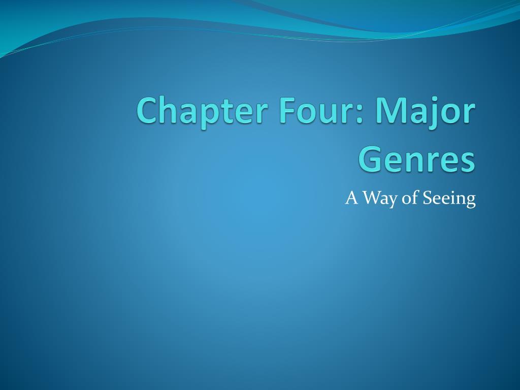 Chapter Four: Major Genres
