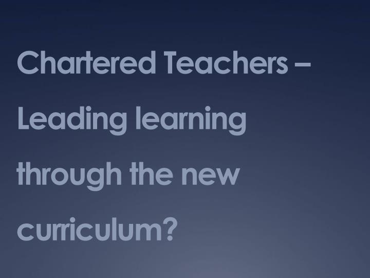 chartered teachers leading learning through the new curriculum n.