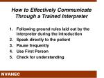 how to effectively communicate through a trained interpreter