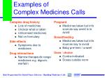 examples of complex medicines calls