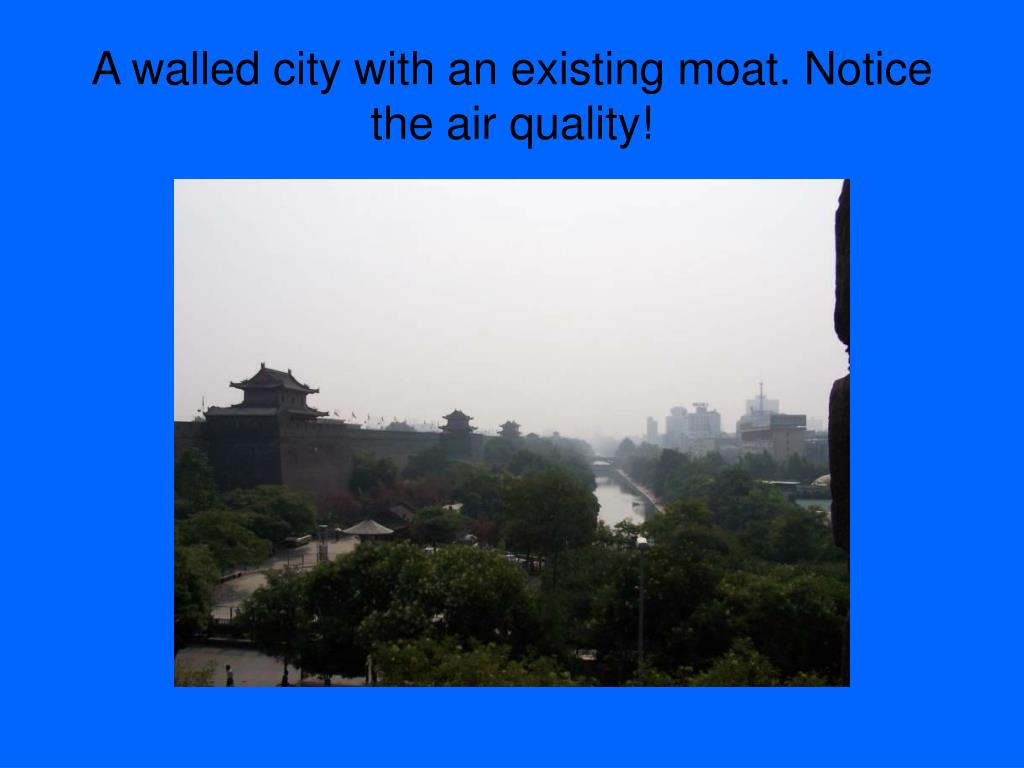 A walled city with an existing moat. Notice the air quality!