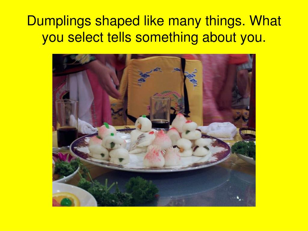 Dumplings shaped like many things. What you select tells something about you.