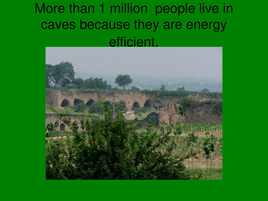 More than 1 million  people live in caves because they are energy efficient
