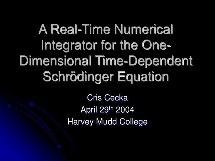 a real time numerical integrator for the one dimensional time dependent schr dinger equation n.