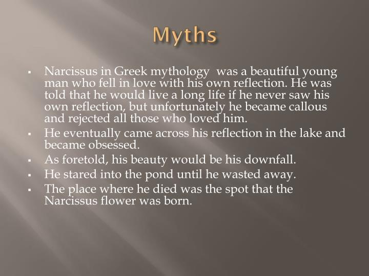 Narcissus in Greek mythology  was a beautiful young man who fell in love with his own reflection. He...
